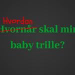 Hvordan skal min baby trille?